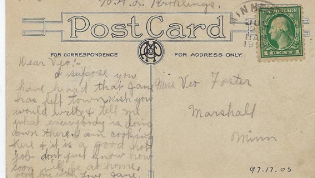 """This postcard, postmarked July 23, 1916, was sent by former Minneota resident Jane Finnell to a friend in Marshall. It is now part of the Lyon County Historical Museum's collection. The postcard reads: """"I supose(sp) you have heard that Jane has left town. I wish you would write and tell me how everybody is doing down there. I am cooking here & it is a good hot job - don't just know how soon will be at home. Good by(sp) with love, Jane."""""""