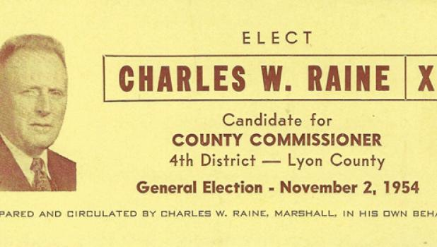 This campaign card is archived at the Lyon County Historical Museum. The card was for Charles Raine, who was running for Lyon County Commissioner for District 4 in 1954. He won the election and served as commissioner in 1955 and 1956.