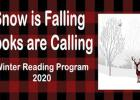 Snow is falling, books are calling, the annual winter reading program sponsored by the Plum Creek Library System and its member libraries, will begin January 1 and run through March 31, 2020.